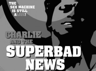 04 FEB 17 / CHARLIE & THE SUPERBAD NEWS